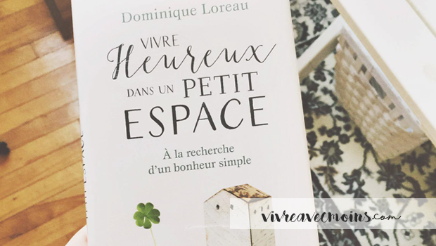 Vivre heureux dans un petit espace dominique loreau for Livre sur le minimalisme