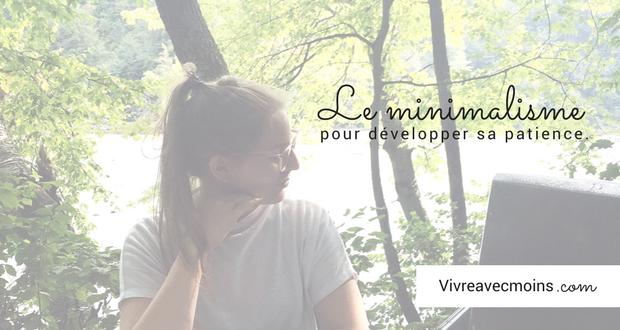 développer patience, minimalisme, vivre simplement, vivre avec moins